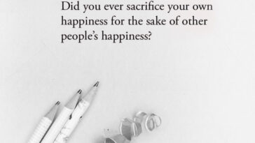 Did you ever sacrifice your own happiness for the sake