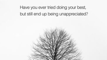 Have you ever tried doing your best, but still end up being unappreciated?