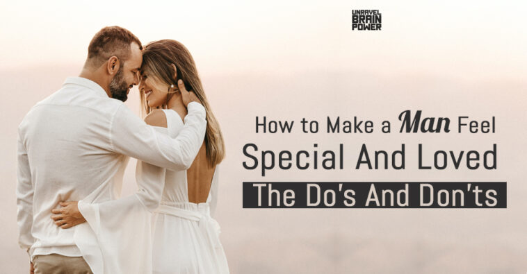 How to Make a Man Feel Special And Loved: The Do's And Don'ts