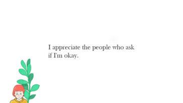 I appreciate the people who ask if I'm okay.