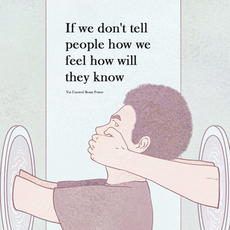 If we don't tell people how we feel how will they know