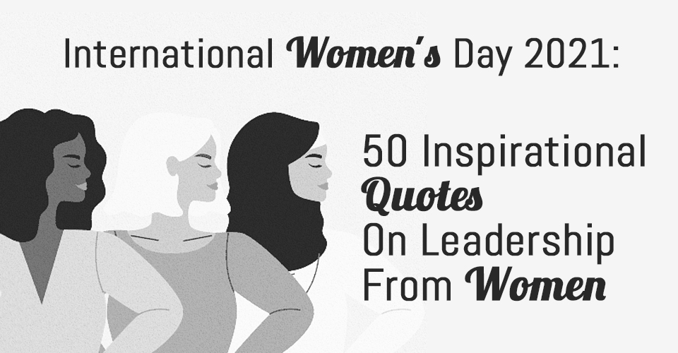 International Women's Day 2021: 50 Inspirational Quotes On Leadership From Women