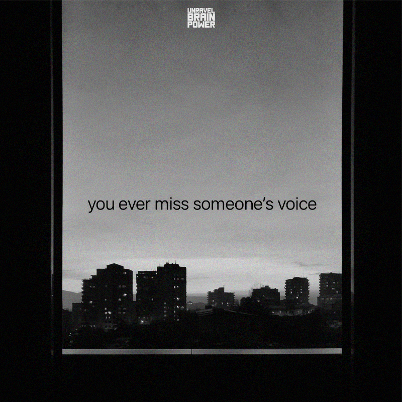 You ever miss someone's voice