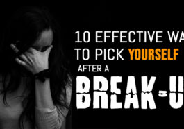 10 Effective Ways To Pick Yourself Up After a Break-Up