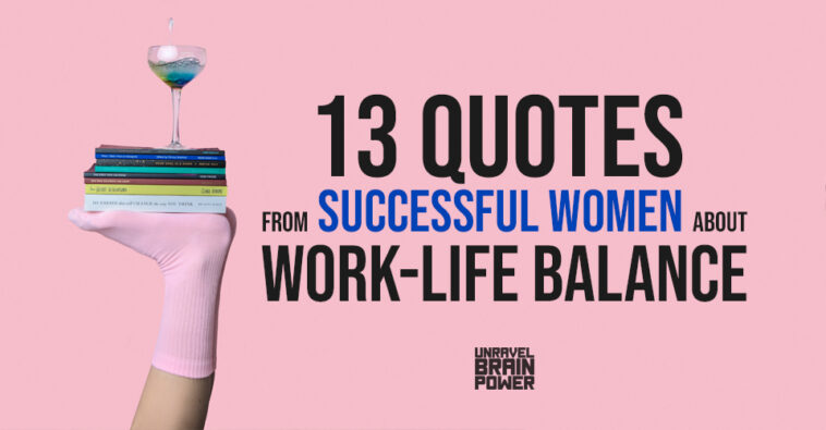 13 Quotes from Successful Women About Work-Life Balance