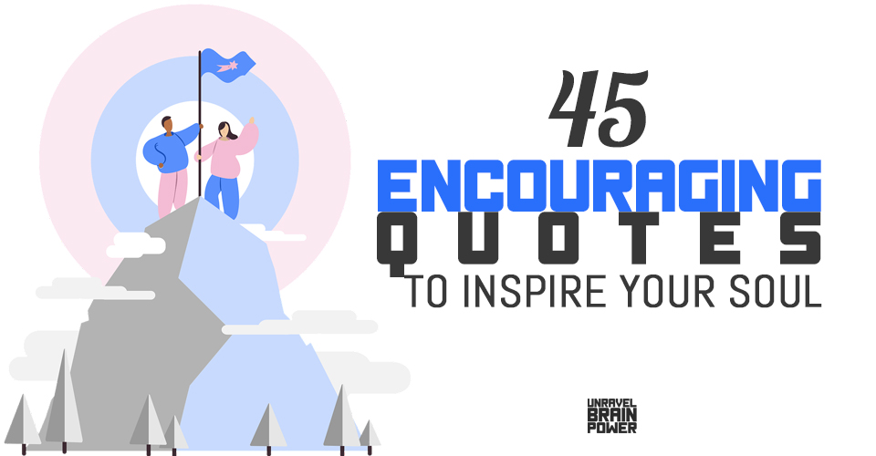 45 Encouraging Quotes to Inspire Your Soul