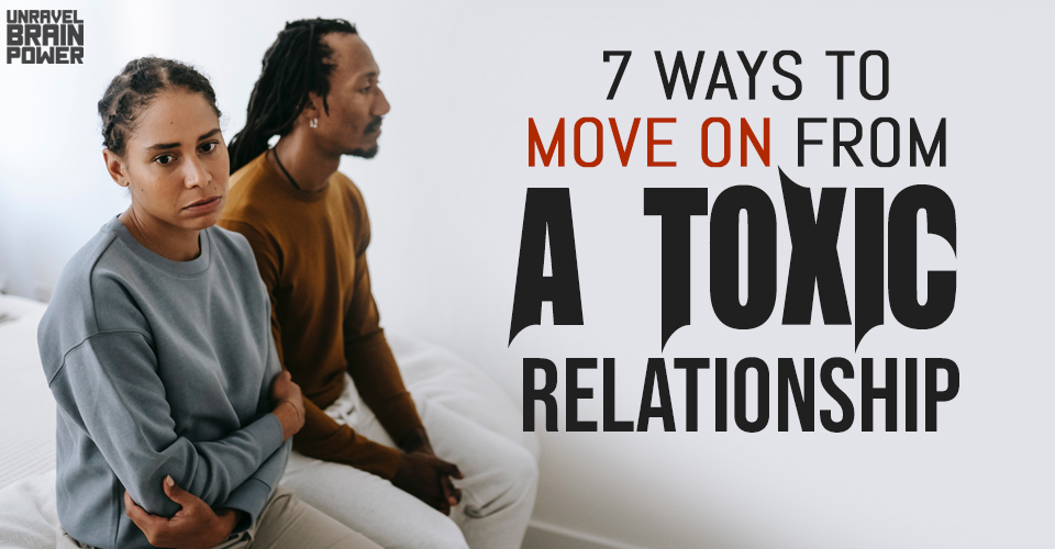 7 Ways To Move on From a Toxic Relationship