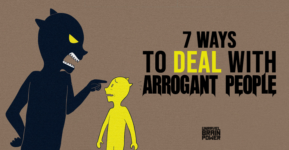 7 Ways to Deal With Arrogant People