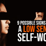 9 Possible Signs You Have a Low Sense of Self-worth