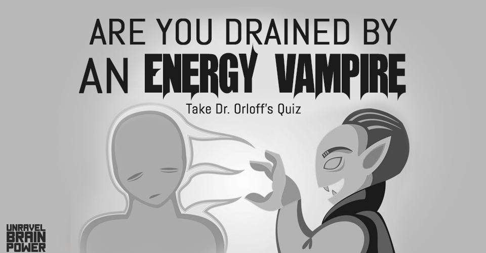 Are You Drained by an Energy Vampire? Take Dr. Orloff's Quiz