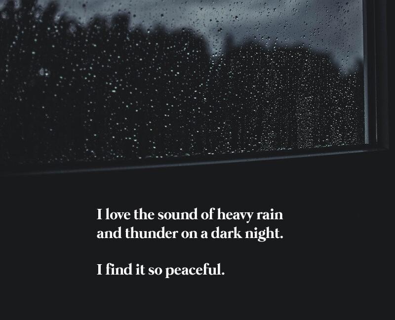 I love the sound of heavy rain and thunder on a dark night