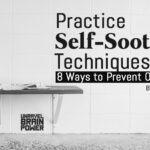 Practice The Self-Soothing Techniques: 8 Ways to Prevent Overwhelm