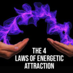 The 4 Laws of Energetic Attraction