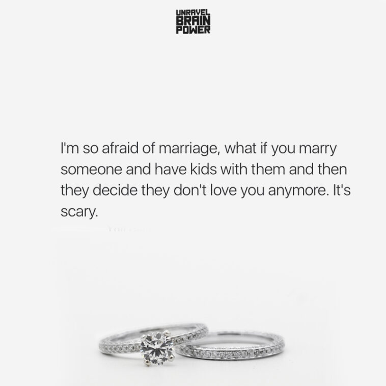I'm so afraid of marriage, what if you marry someone