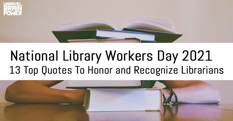 National Library Workers Day 2021 : 13 Top Quotes To Honor and Recognize Librarians