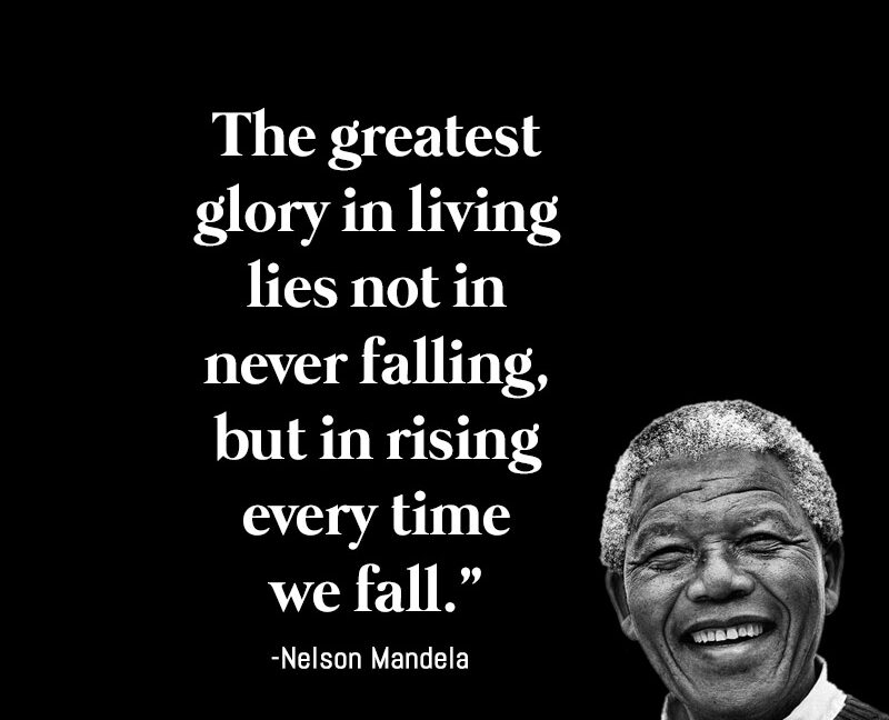 The greatest glory in living lies not in never falling