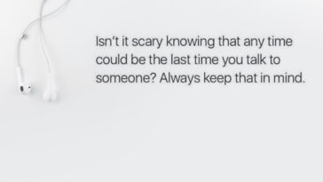 Isn't it scary knowing that any time could be the last time you talk to someone