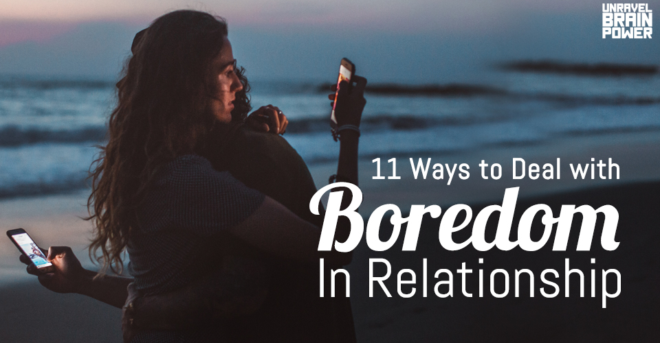 11 Ways to Deal with Boredom In Relationship