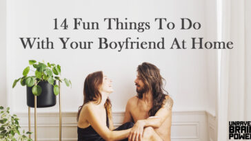 14 Fun Things To Do With Your Boyfriend At Home
