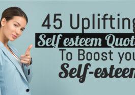 45 Uplifting Self esteem Quotes To Boost your Self-esteem