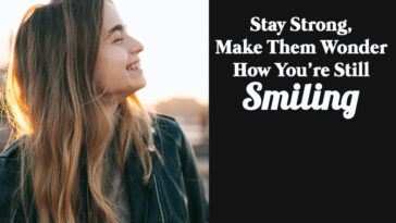 Stay Strong, Make Them Wonder How You're Still Smiling