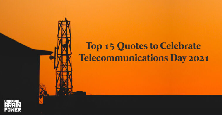 Top 15 Quotes to Celebrate Telecommunications Day 2021