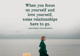 When you focus on yourself and love yourself, some relationships have to go