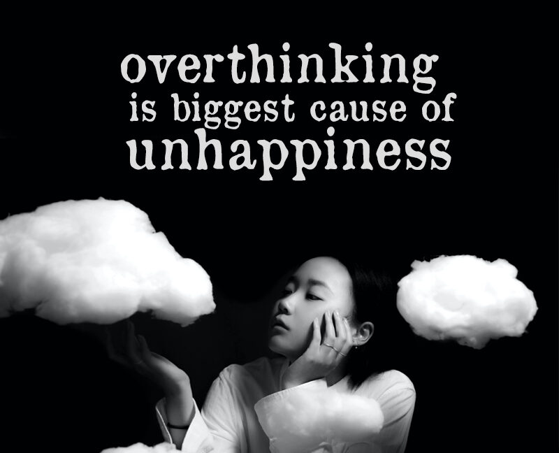 overthinking is biggest cause of unhappiness