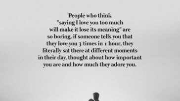 Saying I love you too much will makSaying I love you too much will make it lose its meaninge it lose its meaning