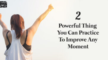 2 Powerful Thing You Can Practice To Improve Any Moment