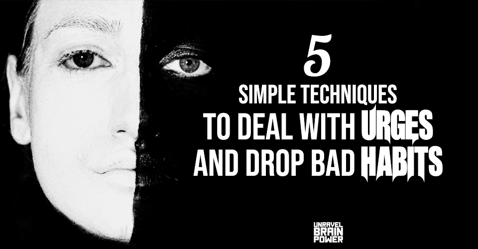 5 Simple Techniques To Deal With Urges And Drop Bad Habits
