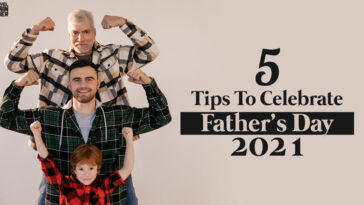 5 Tips To Celebrate Father's Day 2021