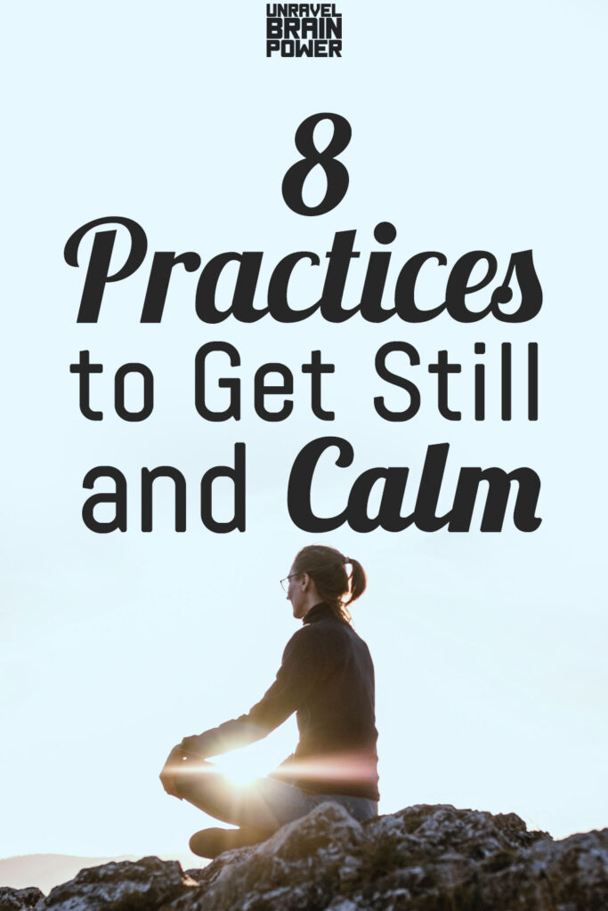 8 Practices to Get Still and Calm