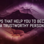 How to Become More Trustable : 9 Tips That Help You to Become a Trustworthy Person