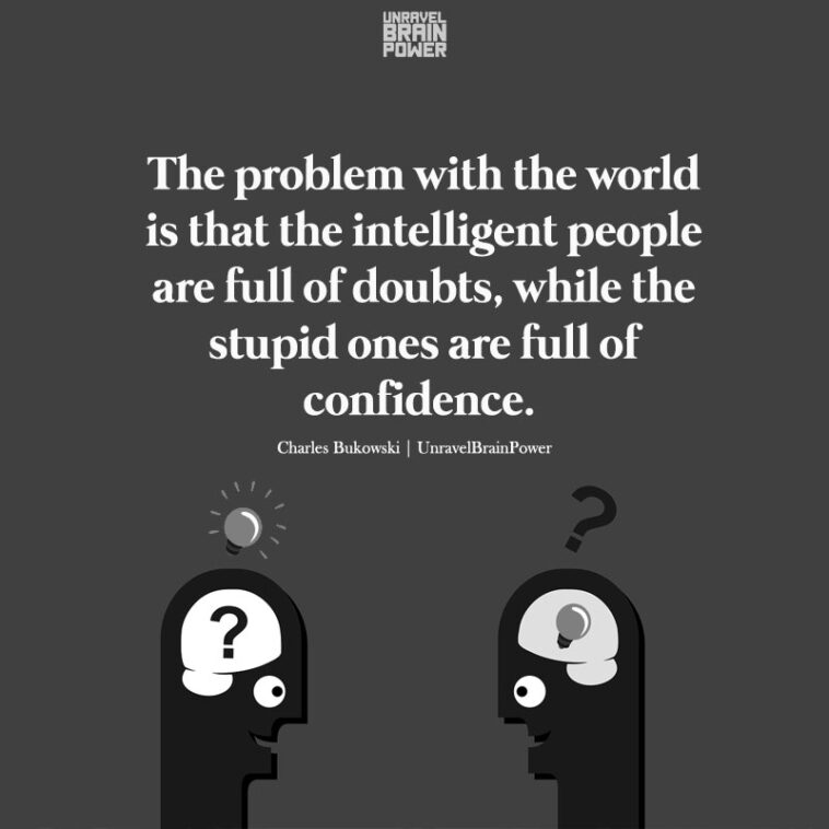 The Problem With The World Is That The Intelligent People