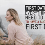 First Date Tips : Everything You Need To Know To Have a Successful First Date