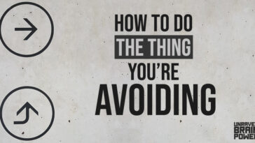 How to Do the Thing You're Avoiding