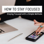 How to Stay Focused: Staying Focused with a Simple Methods