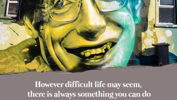 However Difficult Life May Seem, There Is Always Something