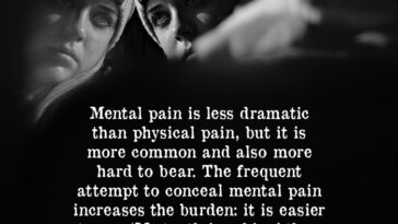 Mental Pain Is Less Dramatic Than Physical Pain