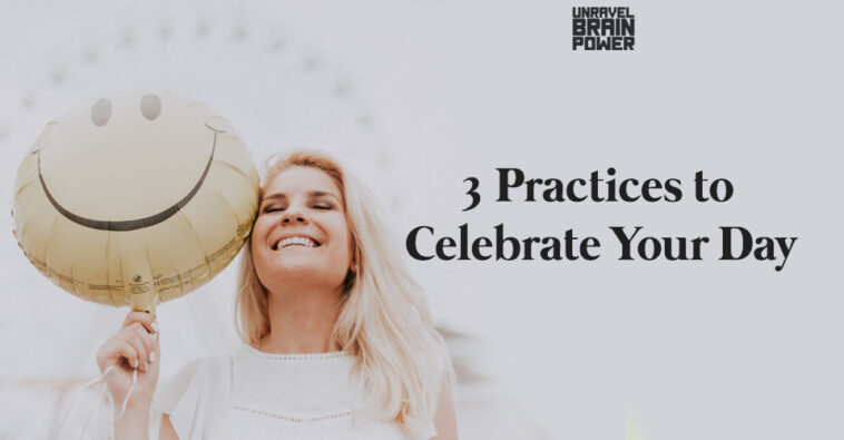 Three Practices to Celebrate Your Day