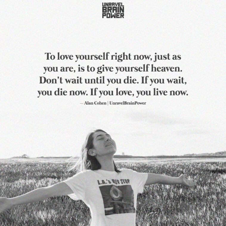 To love yourself right now, just as you are,