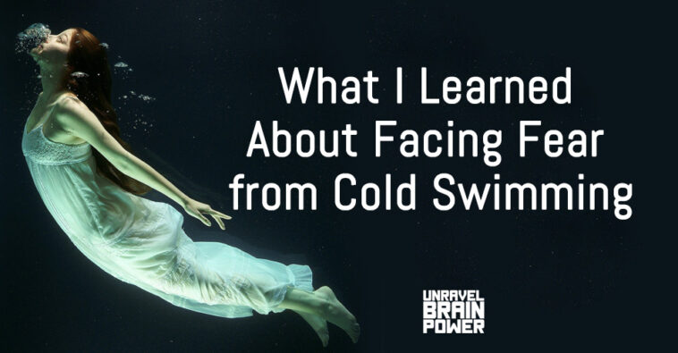 What I Learned About Facing Fear from Cold Swimming
