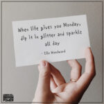 """.""""When Life Gives You Monday, Dip It In Glitter And Sparkle All Day.""""- Ella Woodward"""