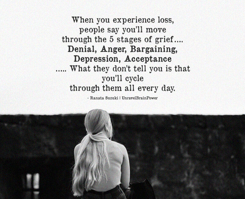 When You Experience Loss, People Say You'll Move Through The 5 Stages Of Grief