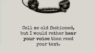 Call Me Old Fashioned, But I Would Rather Hear Your Voice
