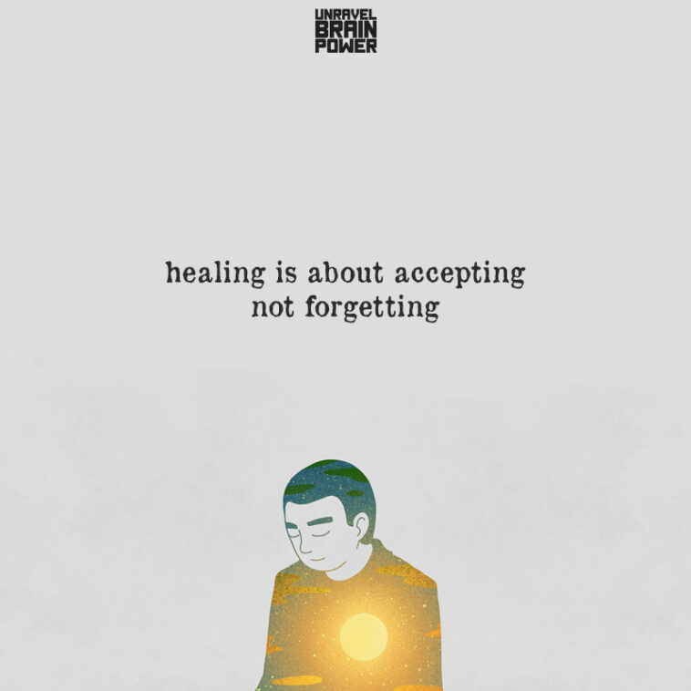 Healing Is About Accepting Not Forgetting