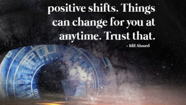Believe In Sudden Positive Shifts. Things Can Change For You At Anytime.