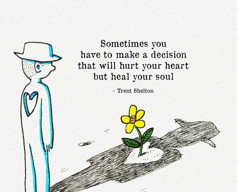 Sometimes You Have To Make A Decision That Will Hurt Your Heart