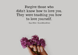Forgive Those Who Didn't Know How To Love You.
